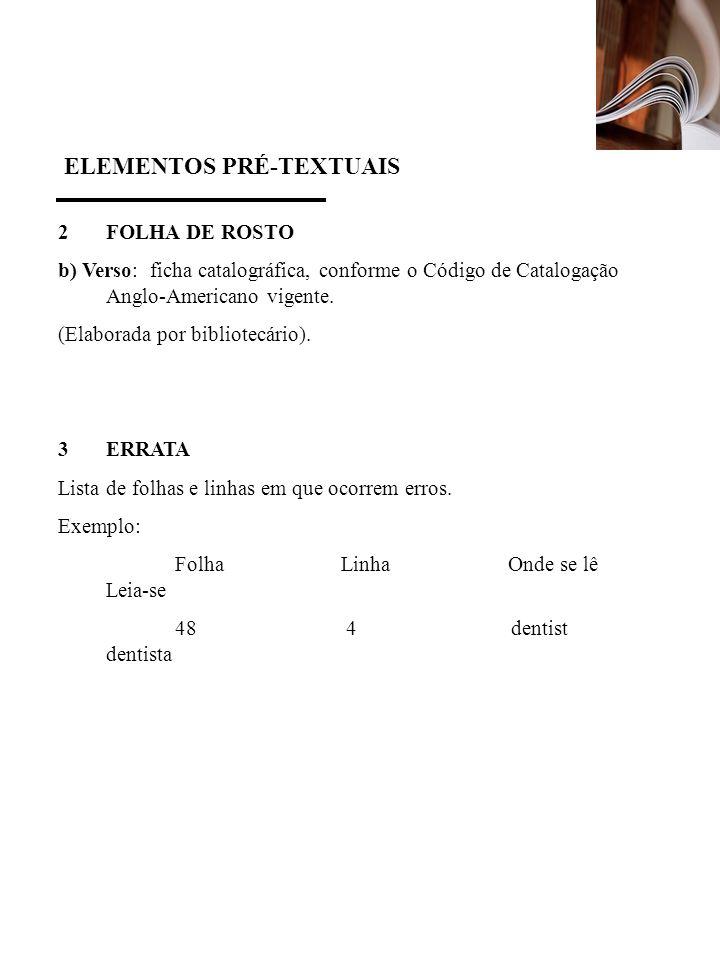 ELEMENTOS PRÉ-TEXTUAIS 2FOLHA DE ROSTO b) Verso: ficha catalográfica, conforme o Código de Catalogação Anglo-Americano vigente. (Elaborada por bibliot