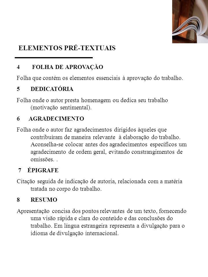 ELEMENTOS PRÉ-TEXTUAIS 4 FOLHA DE APROVAÇÃO Folha que contém os elementos essenciais à aprovação do trabalho. 5 DEDICATÓRIA Folha onde o autor presta