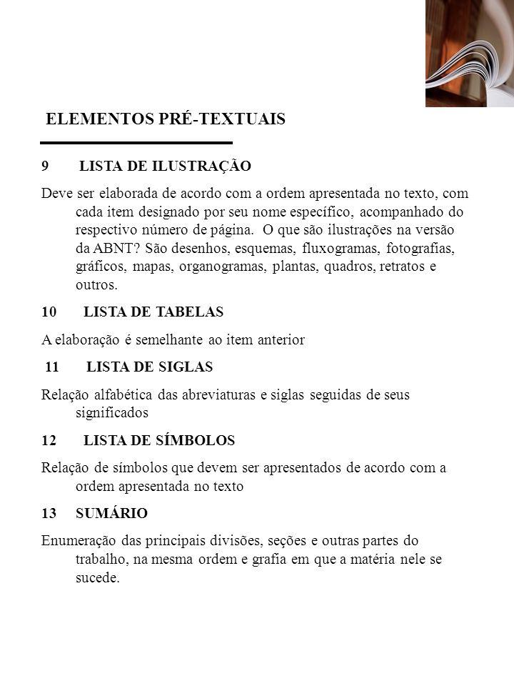 ELEMENTOS PRÉ-TEXTUAIS 9 LISTA DE ILUSTRAÇÃO Deve ser elaborada de acordo com a ordem apresentada no texto, com cada item designado por seu nome espec