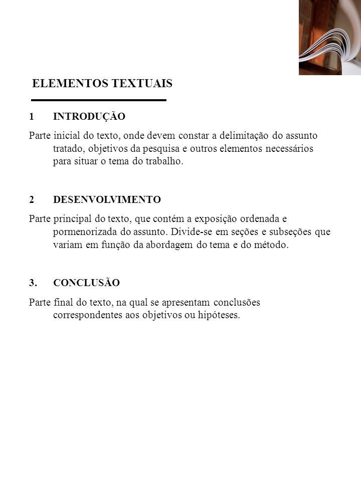 ELEMENTOS TEXTUAIS 1 INTRODUÇÃO Parte inicial do texto, onde devem constar a delimitação do assunto tratado, objetivos da pesquisa e outros elementos