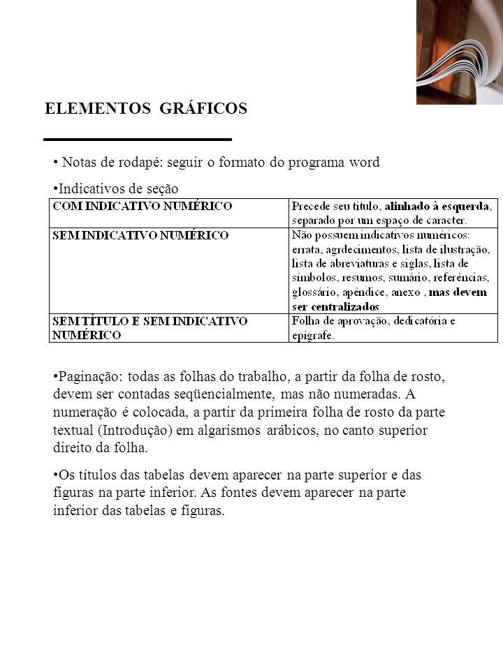 ELEMENTOS GRÁFICOS Notas de rodapé: seguir o formato do programa word Indicativos de seção Paginação: todas as folhas do trabalho, a partir da folha d