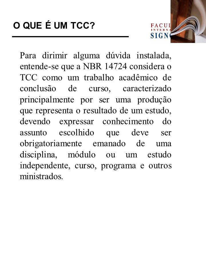 O QUE É UM TCC? Para dirimir alguma dúvida instalada, entende-se que a NBR 14724 considera o TCC como um trabalho acadêmico de conclusão de curso, car