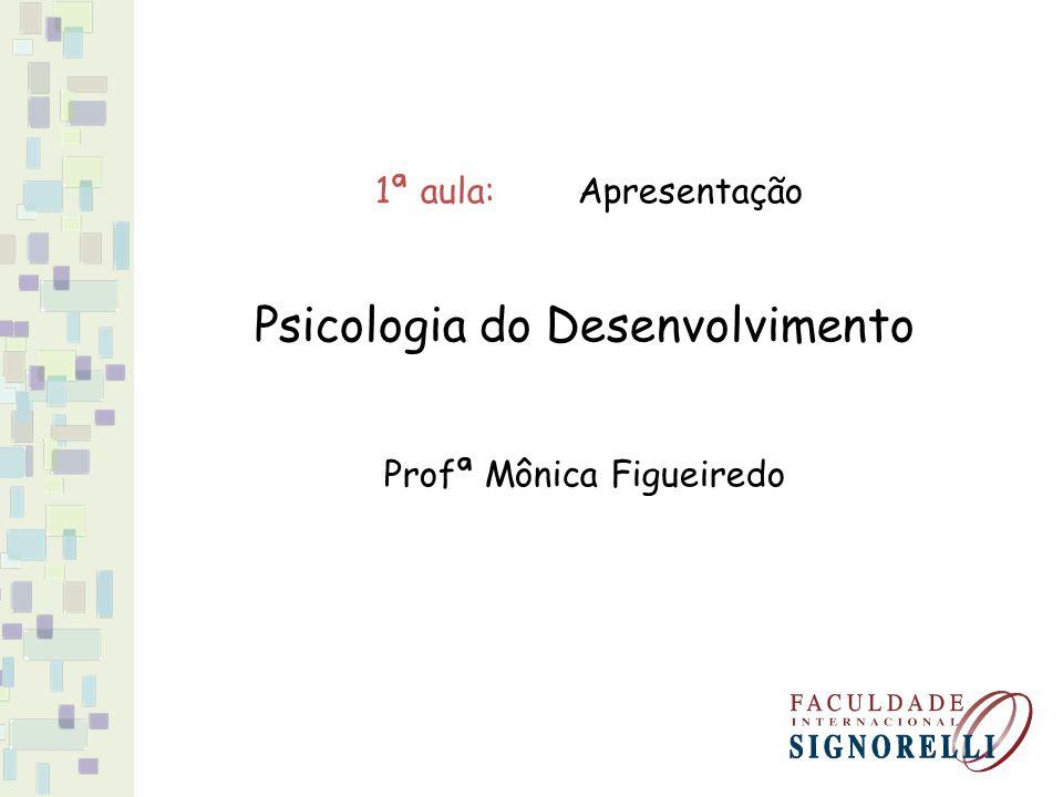 1ª aula:Apresentação Psicologia do Desenvolvimento Profª Mônica Figueiredo