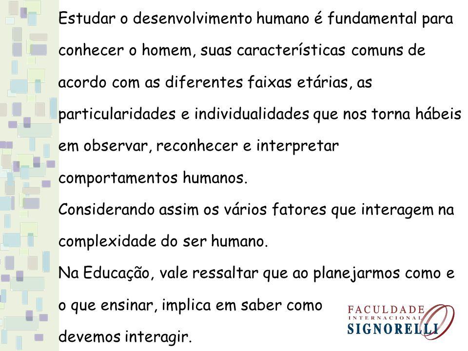 Estudar o desenvolvimento humano é fundamental para conhecer o homem, suas características comuns de acordo com as diferentes faixas etárias, as parti