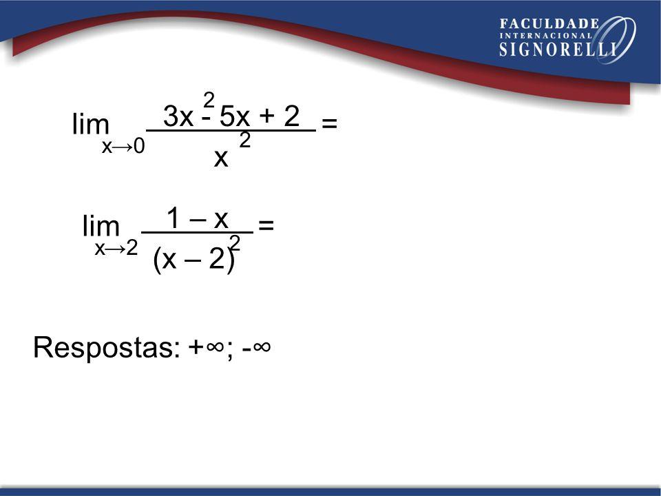 Respostas: +; - lim = x0 3x - 5x + 2 2 x 2 lim = x2 1 – x (x – 2) 2