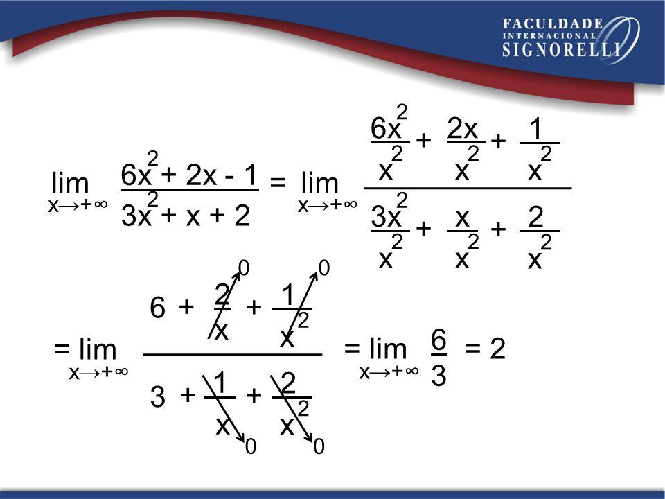 lim = x+ 6x + 2x - 1 2 3x + x + 2 2 lim x+ + + 6x 2 x 2 2x x 2 1 x 2 + + 3x 2 x 2 x x 2 2 x 2 = lim x+ + + 6 2 x 1 x 2 + + 3 1 x 2 x 2 00 00 = lim x+