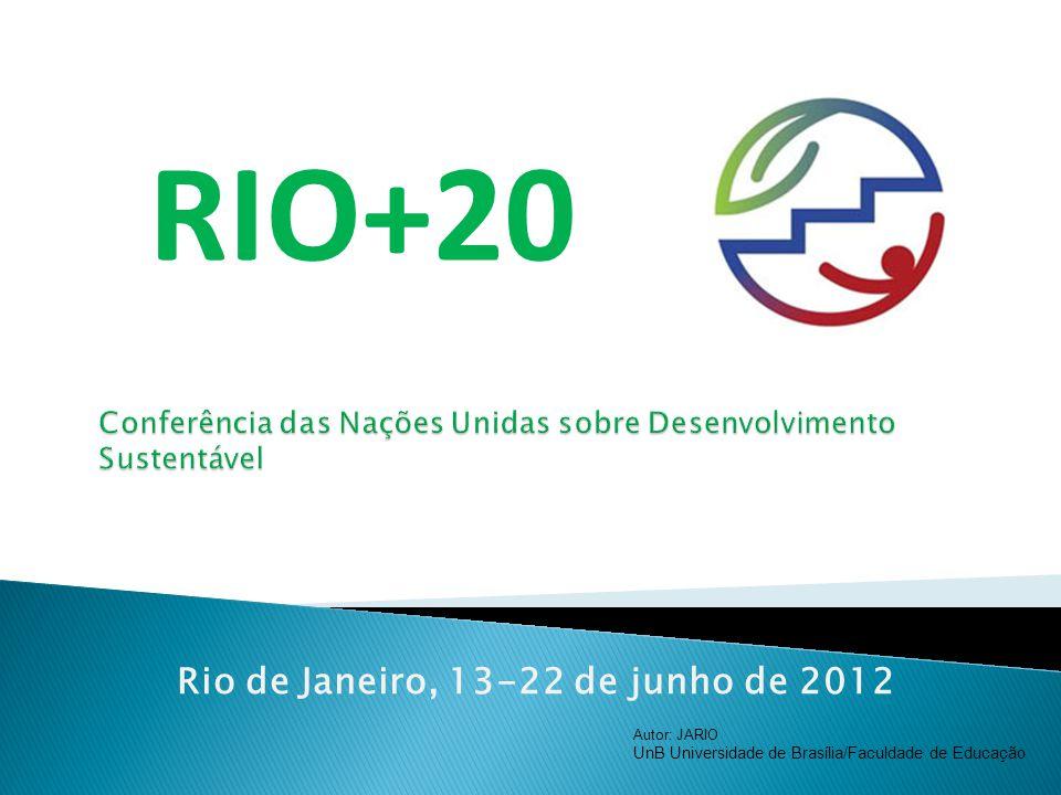Rio de Janeiro, 13-22 de junho de 2012 RIO+20 Autor: JARIO UnB Universidade de Brasília/Faculdade de Educação