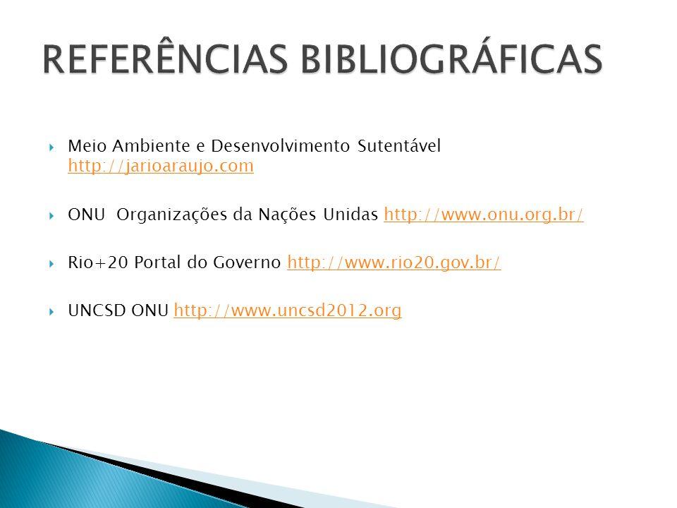 Meio Ambiente e Desenvolvimento Sutentável http://jarioaraujo.com http://jarioaraujo.com ONU Organizações da Nações Unidas http://www.onu.org.br/http:
