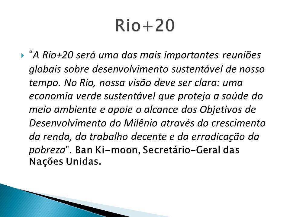 A Rio+20 será uma das mais importantes reuniões globais sobre desenvolvimento sustentável de nosso tempo. No Rio, nossa visão deve ser clara: uma econ