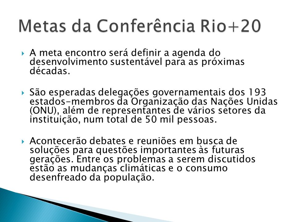 A meta encontro será definir a agenda do desenvolvimento sustentável para as próximas décadas. São esperadas delegações governamentais dos 193 estados