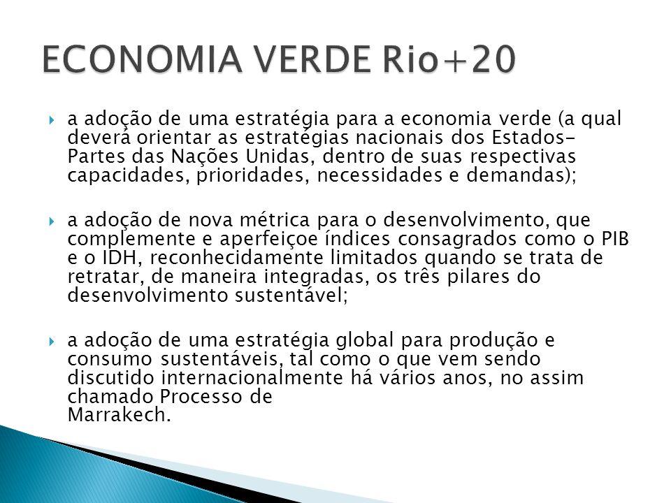 a adoção de uma estratégia para a economia verde (a qual deverá orientar as estratégias nacionais dos Estados- Partes das Nações Unidas, dentro de sua