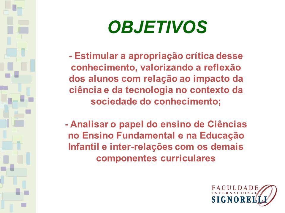 - Estimular a apropriação crítica desse conhecimento, valorizando a reflexão dos alunos com relação ao impacto da ciência e da tecnologia no contexto