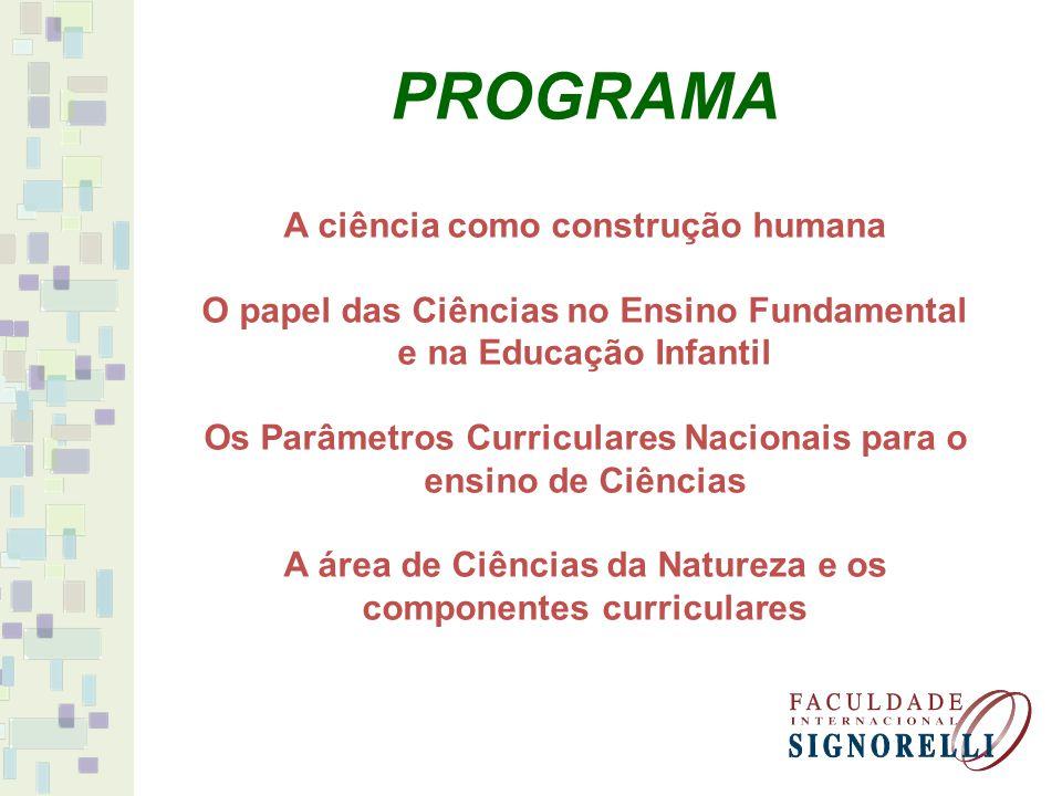 A ciência como construção humana O papel das Ciências no Ensino Fundamental e na Educação Infantil Os Parâmetros Curriculares Nacionais para o ensino