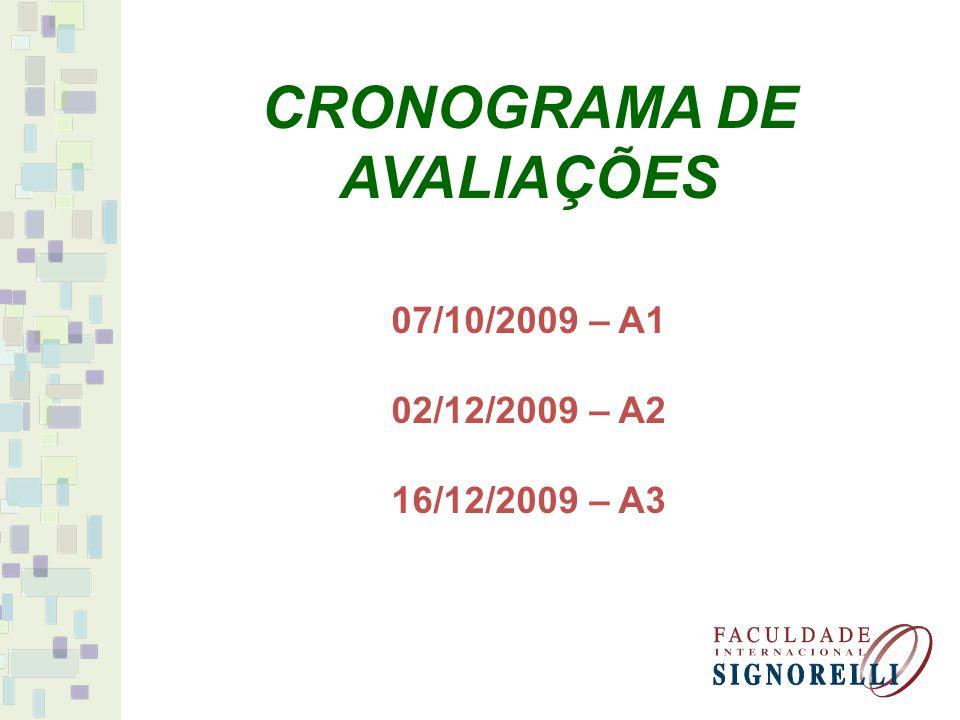 07/10/2009 – A1 02/12/2009 – A2 16/12/2009 – A3 CRONOGRAMA DE AVALIAÇÕES