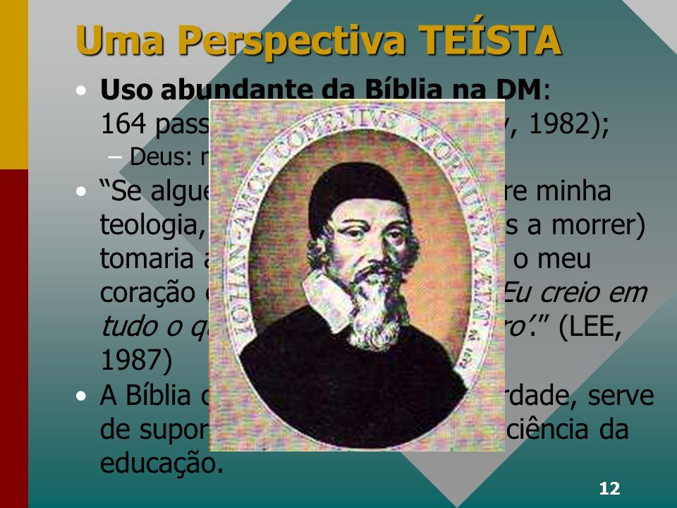 12 Uma Perspectiva TEÍSTA Uso abundante da Bíblia na DM: 164 passagens, ca.