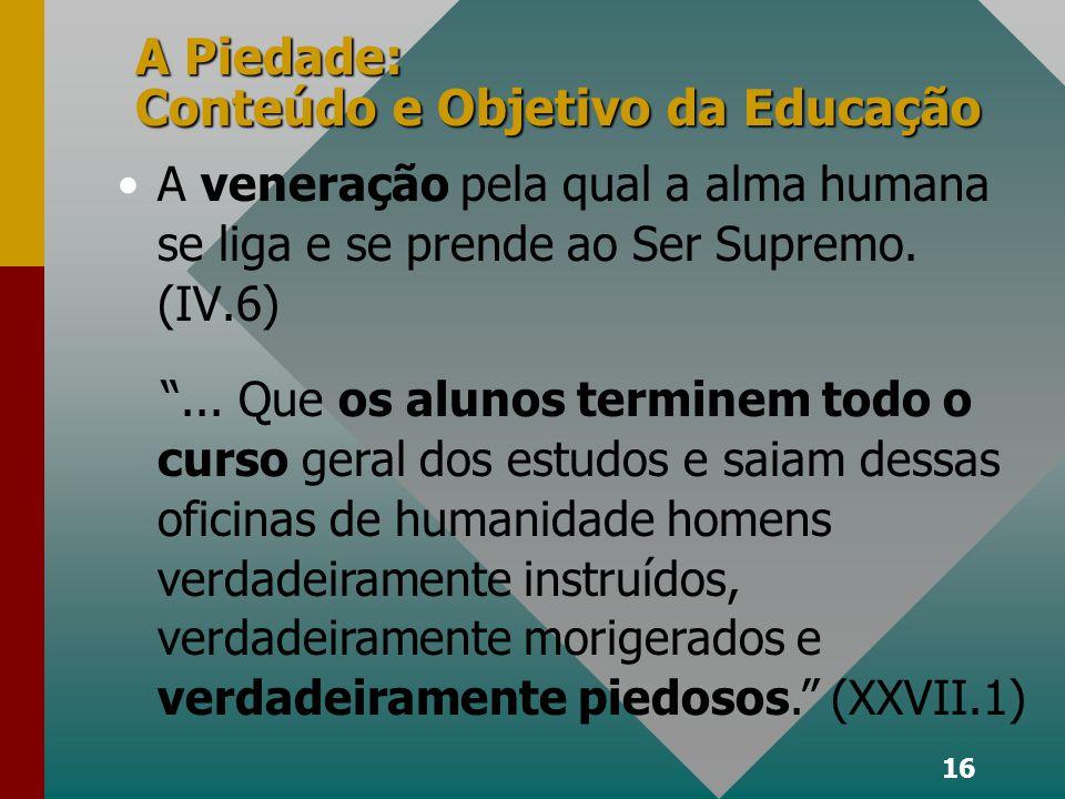 16 A Piedade: Conteúdo e Objetivo da Educação A veneração pela qual a alma humana se liga e se prende ao Ser Supremo.