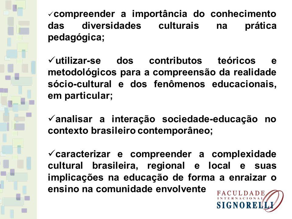 EMENTA: Análise da relação homem - sociedade - cultura - educação.