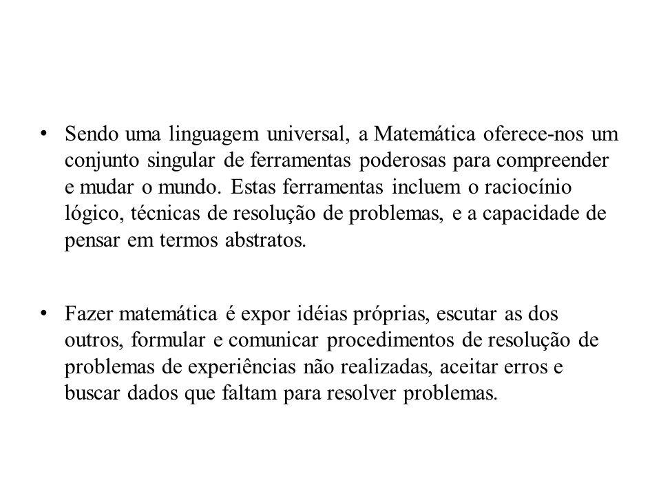 Sendo uma linguagem universal, a Matemática oferece-nos um conjunto singular de ferramentas poderosas para compreender e mudar o mundo.