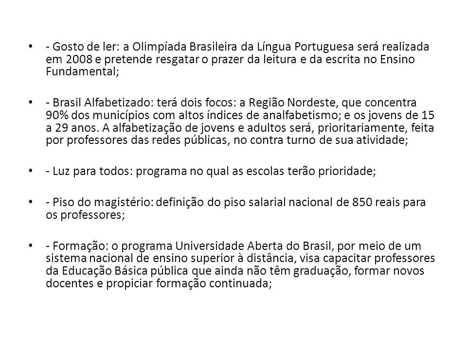 - Gosto de ler: a Olimpíada Brasileira da Língua Portuguesa será realizada em 2008 e pretende resgatar o prazer da leitura e da escrita no Ensino Fund