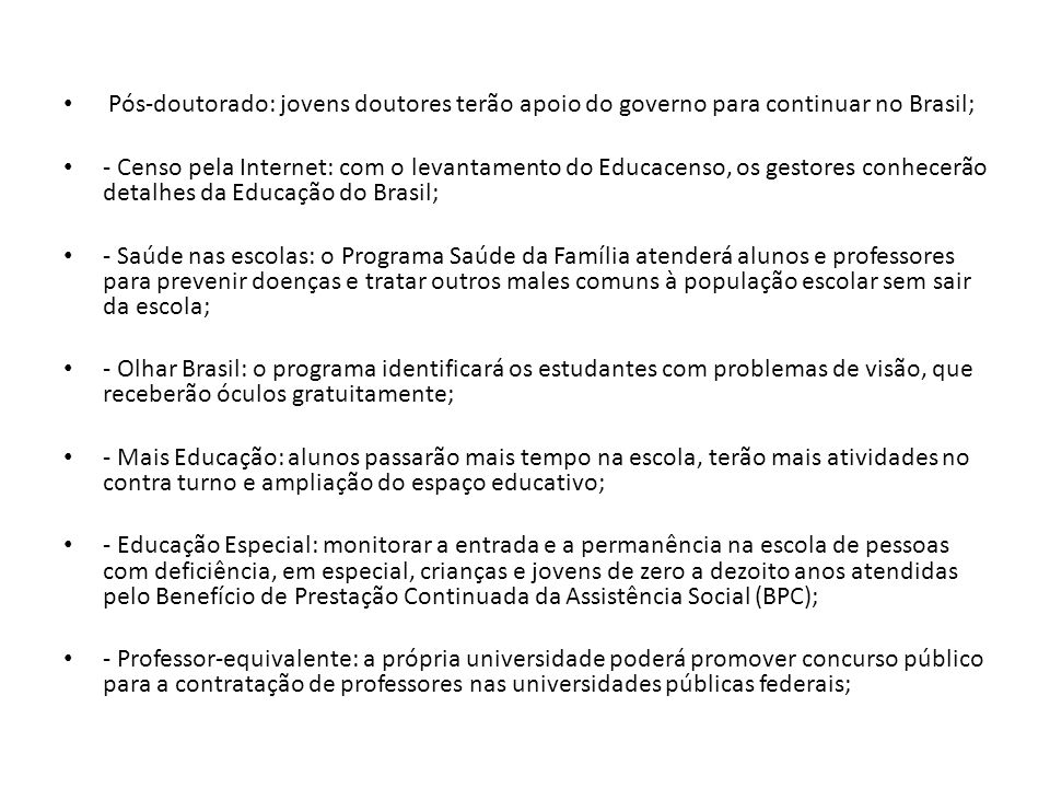 Pós-doutorado: jovens doutores terão apoio do governo para continuar no Brasil; - Censo pela Internet: com o levantamento do Educacenso, os gestores c