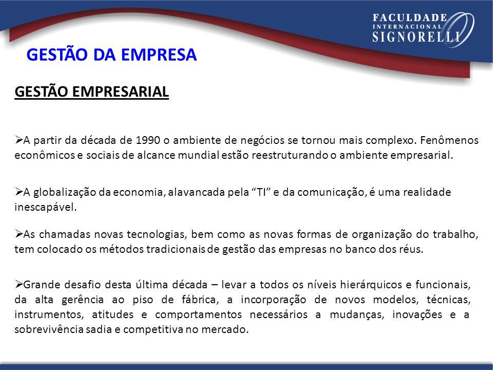 GESTÃO EMPRESARIAL A partir da década de 1990 o ambiente de negócios se tornou mais complexo. Fenômenos econômicos e sociais de alcance mundial estão
