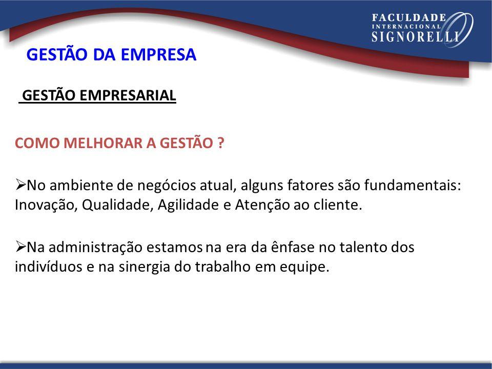GESTÃO EMPRESARIAL Na administração estamos na era da ênfase no talento dos indivíduos e na sinergia do trabalho em equipe. COMO MELHORAR A GESTÃO ? N