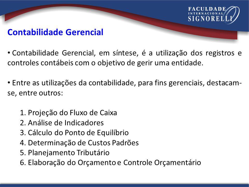 Contabilidade Gerencial Contabilidade Gerencial, em síntese, é a utilização dos registros e controles contábeis com o objetivo de gerir uma entidade.