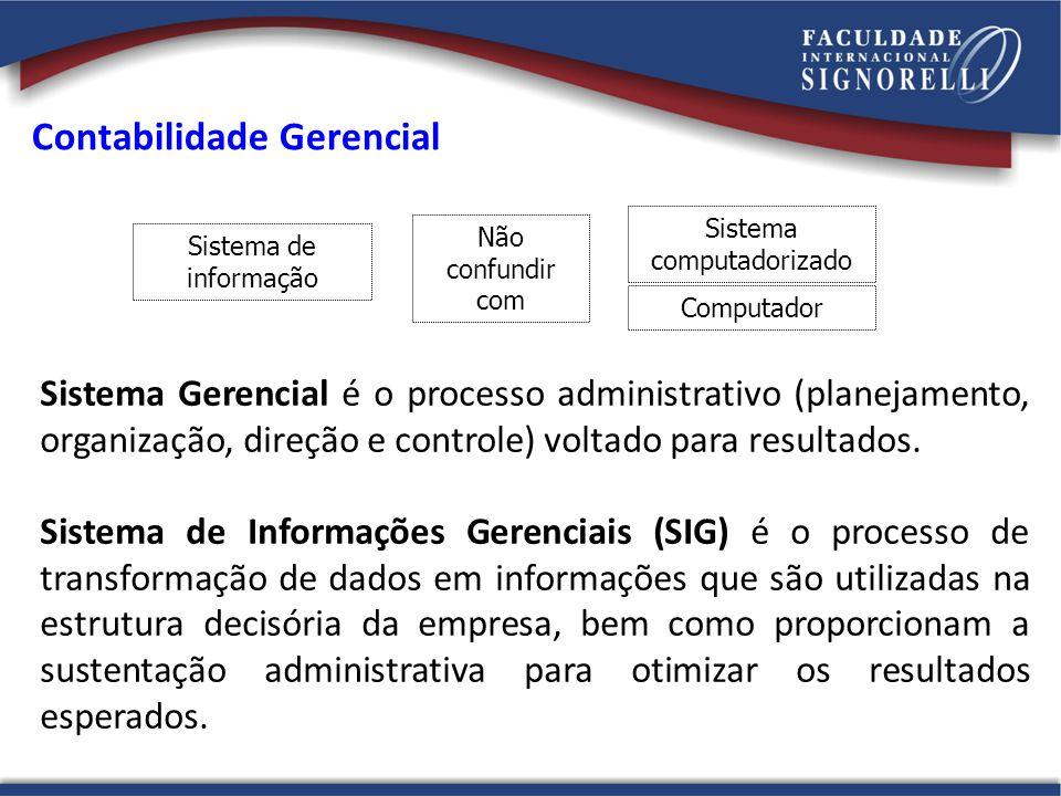 Sistema de informação Sistema computadorizado Não confundir com Computador Sistema Gerencial é o processo administrativo (planejamento, organização, d