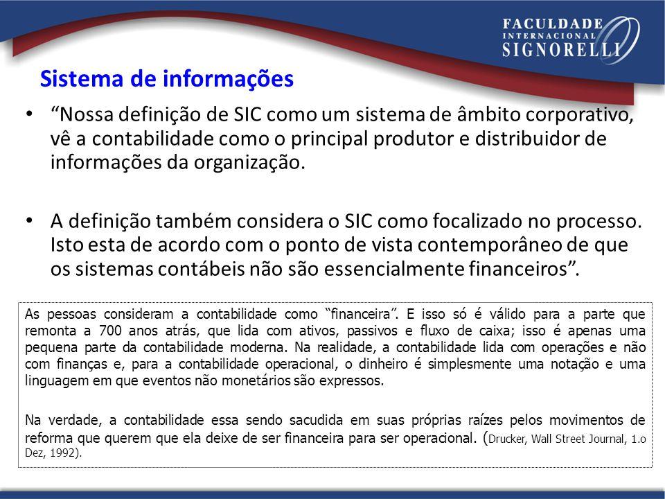 Sistema de informações Nossa definição de SIC como um sistema de âmbito corporativo, vê a contabilidade como o principal produtor e distribuidor de in