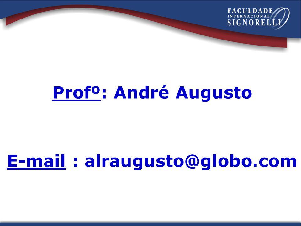 Profº: André Augusto E-mail : alraugusto@globo.com