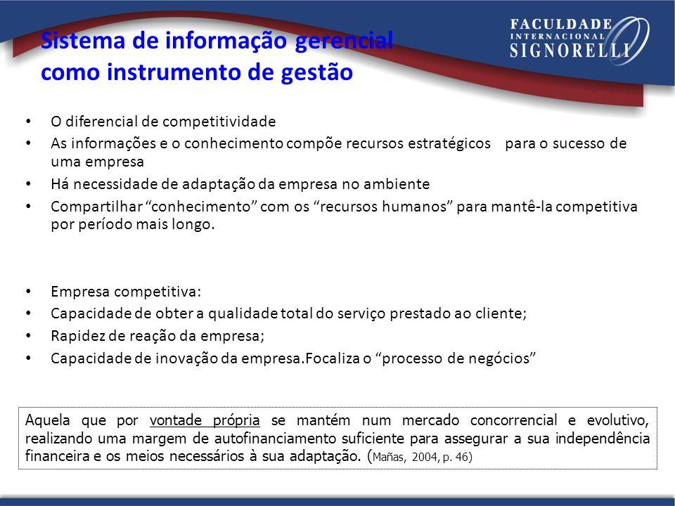 Sistema de informação gerencial como instrumento de gestão O diferencial de competitividade As informações e o conhecimento compõe recursos estratégic