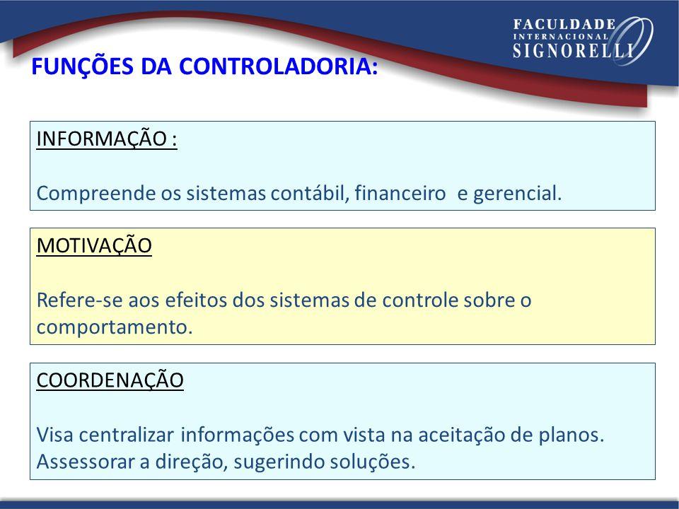 INFORMAÇÃO : Compreende os sistemas contábil, financeiro e gerencial. MOTIVAÇÃO Refere-se aos efeitos dos sistemas de controle sobre o comportamento.