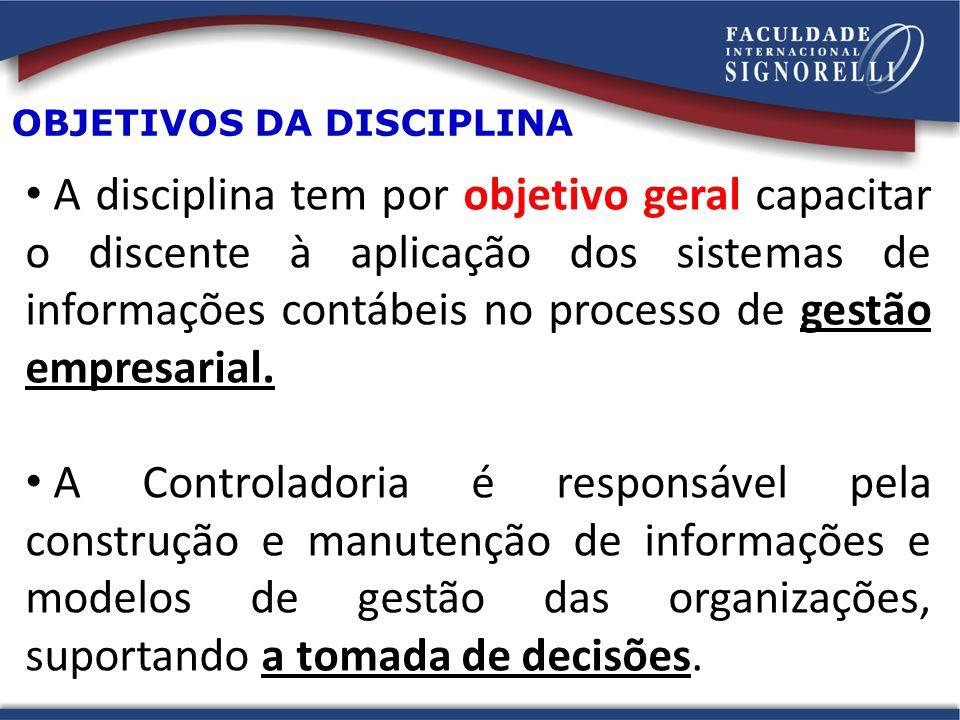 OBJETIVOS DA DISCIPLINA A disciplina tem por objetivo geral capacitar o discente à aplicação dos sistemas de informações contábeis no processo de gest