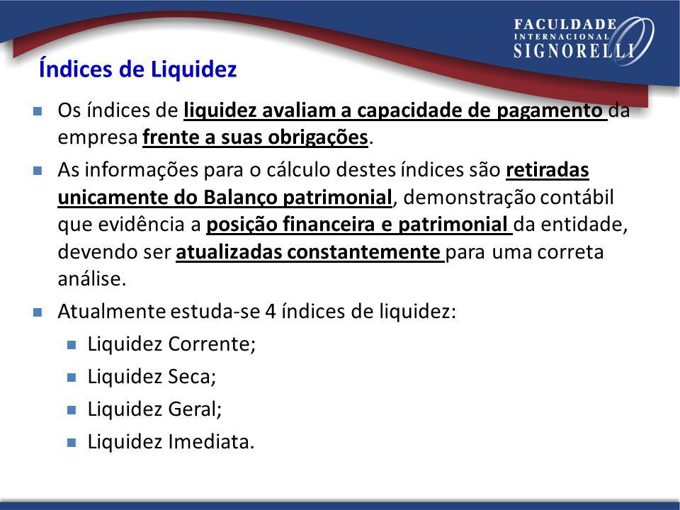 Liquidez Corrente Calculada a partir da Razão entre os direitos a curto prazo da empresa (Caixas, bancos, estoques, clientes) e a as dívidas a curto prazo (Empréstimos, financiamentos, impostos, fornecedores); No Balanço estas informações são evidenciadas respectivamente como Ativo Circulante e Passivo Circulante; Liquidez Corrente = Ativo Circulante / Passivo Circulante Fórmula: AC/ PC