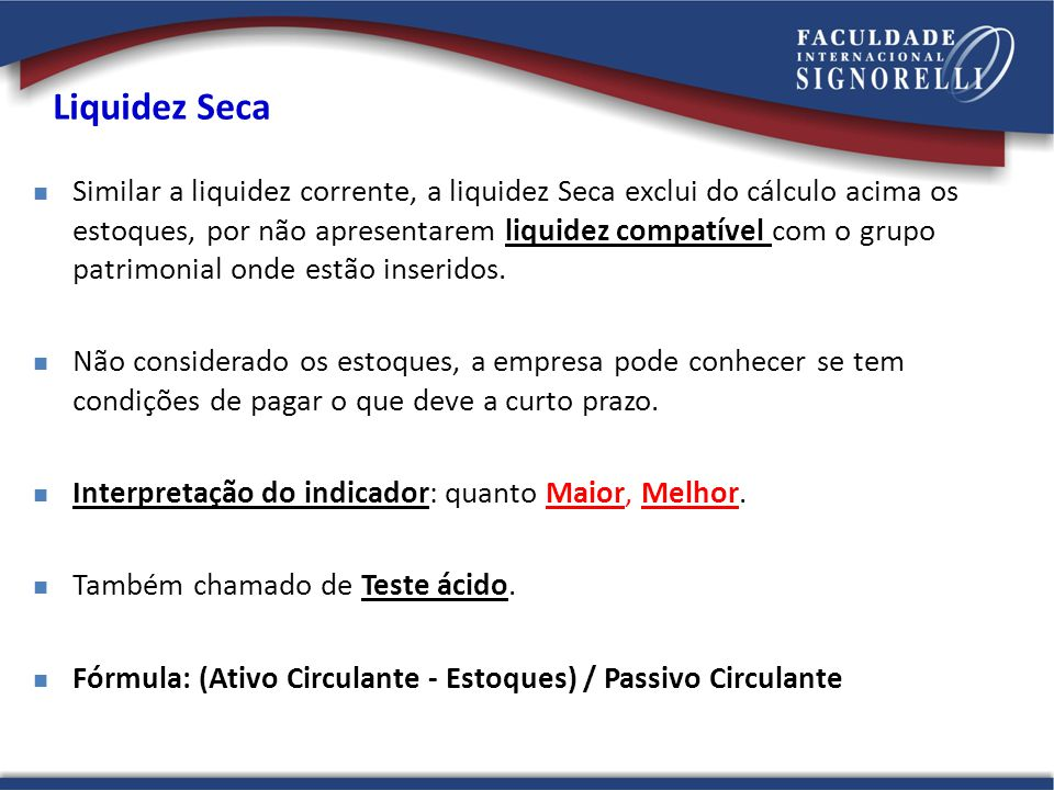 Liquidez Seca Riscos: Ativo Circulante - Estoques Disponível: há risco de desfalque de dinheiro em caixa ou de desvio de conta corrente bancária.