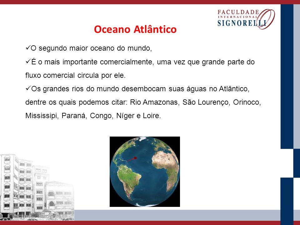 Oceano Atlântico O segundo maior oceano do mundo, É o mais importante comercialmente, uma vez que grande parte do fluxo comercial circula por ele. Os