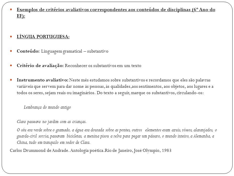Exemplos de critérios avaliativos correspondentes aos conteúdos de disciplinas (6º Ano do EF): LÍNGUA PORTUGUESA: Conteúdo: Linguagem gramatical – sub