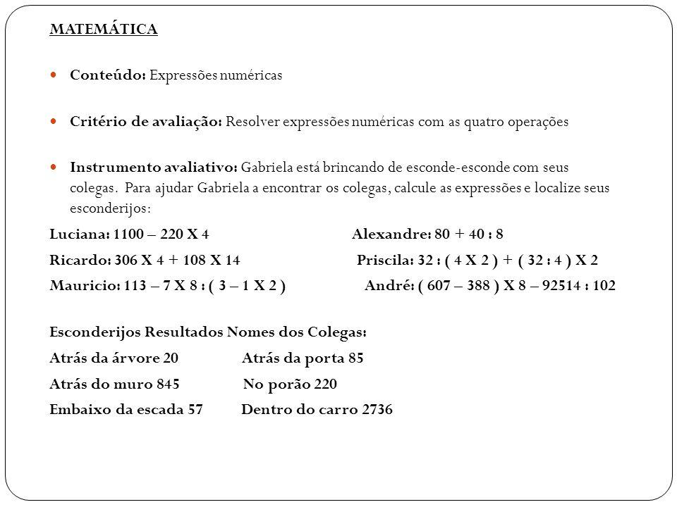 MATEMÁTICA Conteúdo: Expressões numéricas Critério de avaliação: Resolver expressões numéricas com as quatro operações Instrumento avaliativo: Gabriel