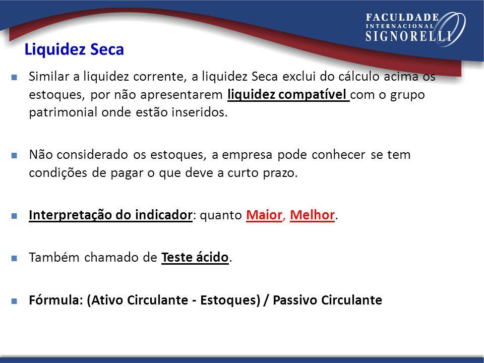 Liquidez Seca Similar a liquidez corrente, a liquidez Seca exclui do cálculo acima os estoques, por não apresentarem liquidez compatível com o grupo p