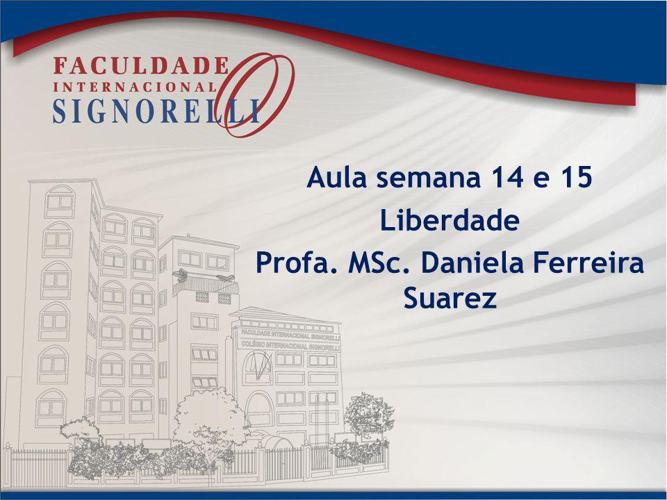 Aula semana 14 e 15 Liberdade Profa. MSc. Daniela Ferreira Suarez