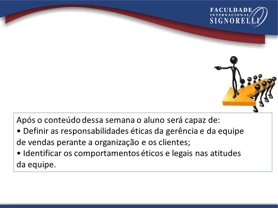 Após o conteúdo dessa semana o aluno será capaz de: Definir as responsabilidades éticas da gerência e da equipe de vendas perante a organização e os c