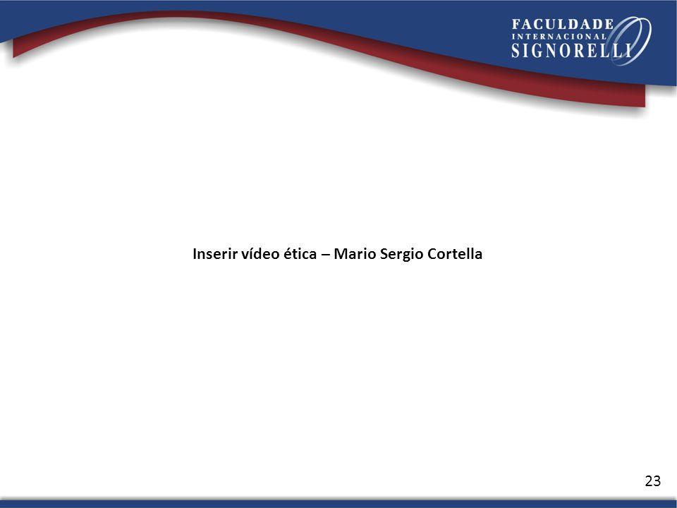 23 Inserir vídeo ética – Mario Sergio Cortella