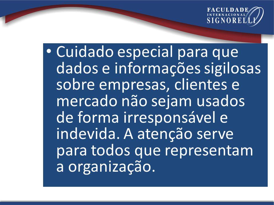 Cuidado especial para que dados e informações sigilosas sobre empresas, clientes e mercado não sejam usados de forma irresponsável e indevida. A atenç