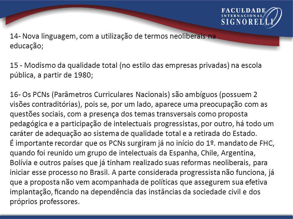14- Nova linguagem, com a utilização de termos neoliberais na educação; 15 - Modismo da qualidade total (no estilo das empresas privadas) na escola pú