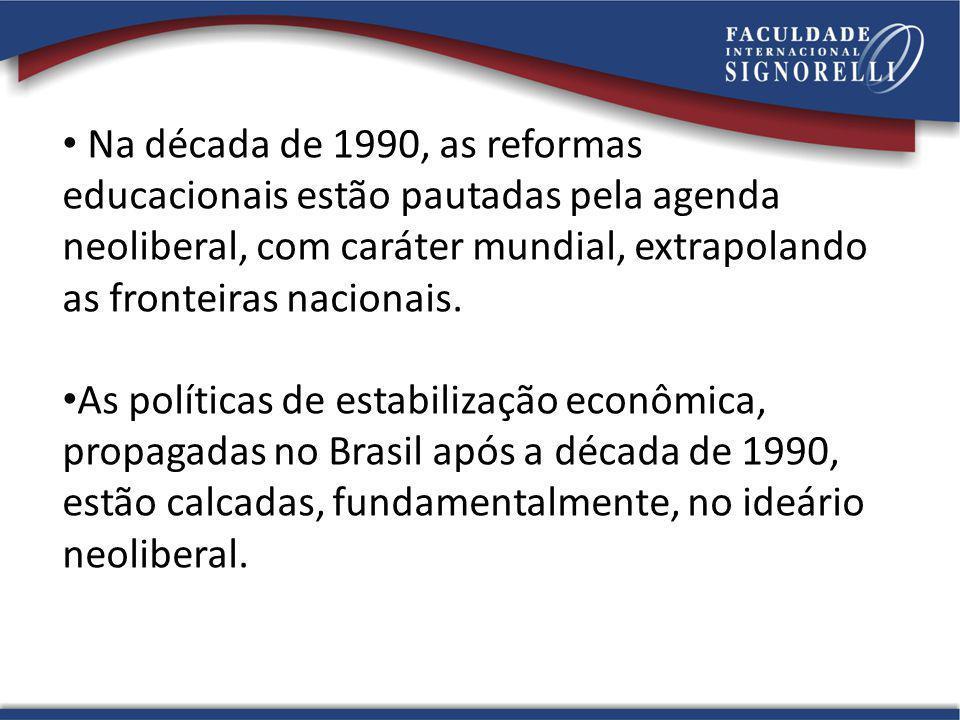 Na década de 1990, as reformas educacionais estão pautadas pela agenda neoliberal, com caráter mundial, extrapolando as fronteiras nacionais. As polít