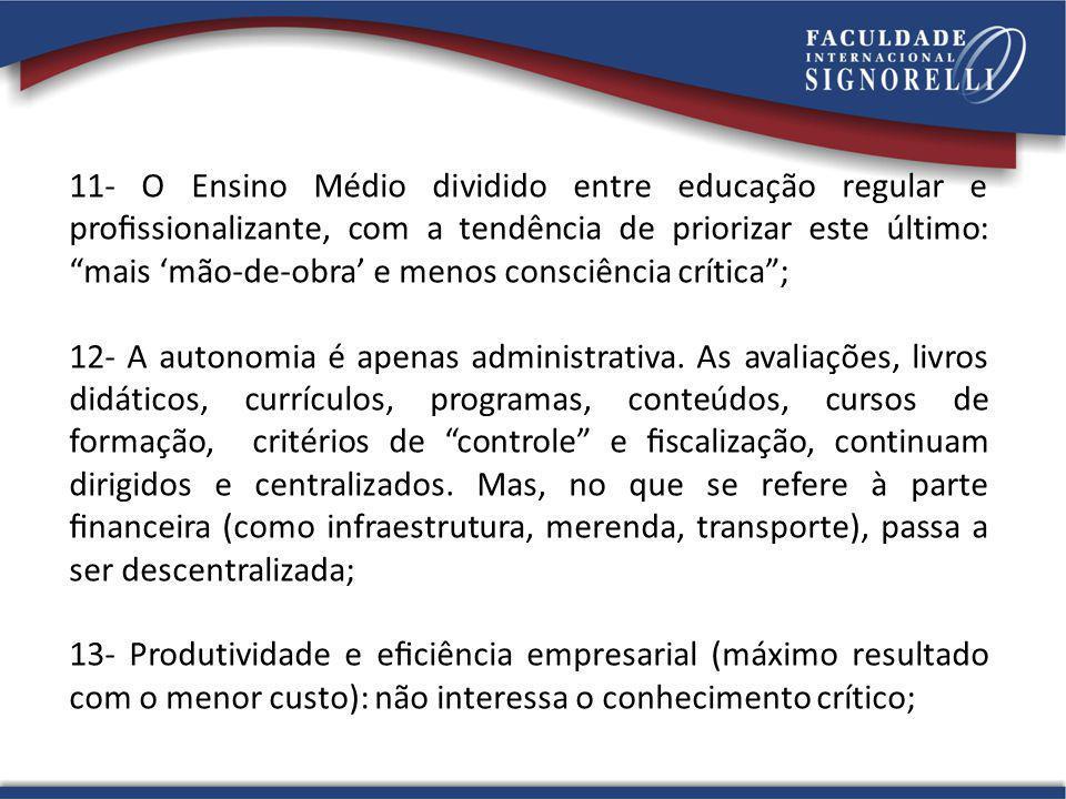 11- O Ensino Médio dividido entre educação regular e prossionalizante, com a tendência de priorizar este último: mais mão-de-obra e menos consciência