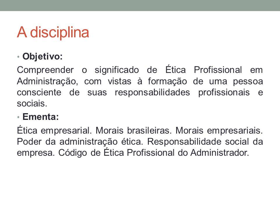 A disciplina Objetivo: Compreender o significado de Ética Profissional em Administração, com vistas à formação de uma pessoa consciente de suas respon