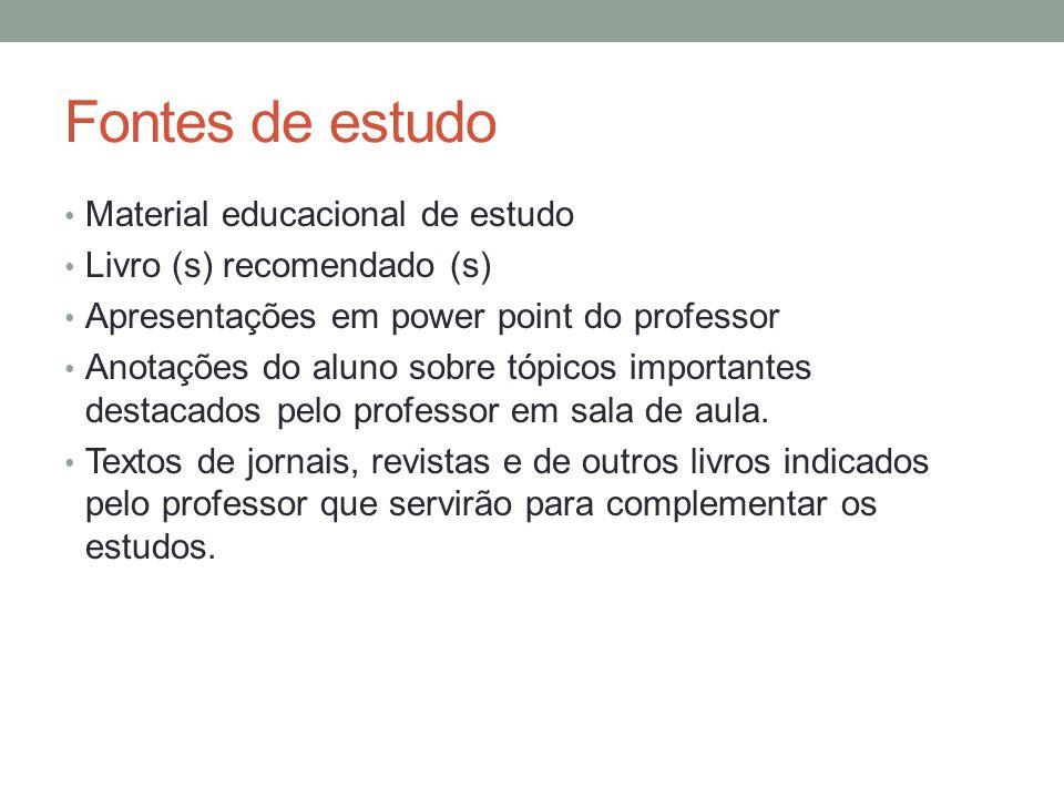Fontes de estudo Material educacional de estudo Livro (s) recomendado (s) Apresentações em power point do professor Anotações do aluno sobre tópicos i