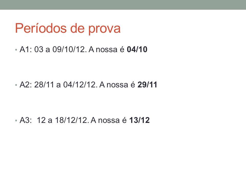 Períodos de prova A1: 03 a 09/10/12. A nossa é 04/10 A2: 28/11 a 04/12/12. A nossa é 29/11 A3: 12 a 18/12/12. A nossa é 13/12