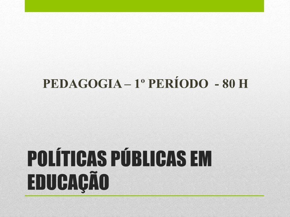 POLÍTICAS PÚBLICAS EM EDUCAÇÃO PEDAGOGIA – 1º PERÍODO - 80 H